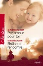 Par Amour Pour Toi - Brûlante Rencontre (Harlequin Passions)
