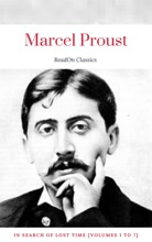 Marcel Proust: In Search Of Lost Time [volumes 1 To 7] (ReadOn Classics)