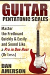 Pentatonic Scales Master The Fretboard Quickly And Easily  Sound Like A Pro In One Hour Or Less