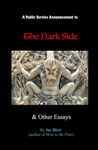 A Public Service Announcement To The Dark Side And Other Essays