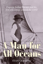 A Man For All Oceans: Captain Joshua Slocum And The First Solo Voyage Around The World