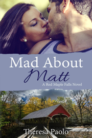 Mad About Matt (A Red Maple Falls Novel, #1) - Theresa Paolo book summary