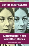 Mademoiselle Fifi And Other Stories - Bilingual Edition English  French An Adventure In Paris  Boule De Suif Rust Marroca The Log The Relic Words Of Love Christmas Eve Two Friends Am I Insane