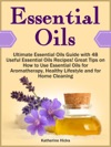 Essential Oils Ultimate Essential Oils Guide With 48 Useful Essential Oils Recipes Great Tips On How To Use Essential Oils For Aromatherapy Healthy Lifestyle And For Home Cleaning