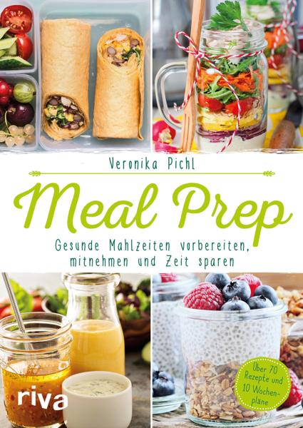 Meal Prep – Gesunde Mahlzeiten vorbereiten, mitnehmen und Zeit sparen di Veronika Pichl