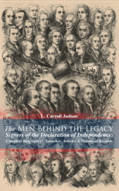 The Men Behind the Legacy - Signers of the Declaration of Independence: Complete Biographies, Speeches, Articles & Historical Records book