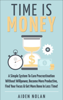 Time Is Money: A Simple System To Cure Procrastination Without Willpower, Become More Productive, Find Your Focus & Get More Done In Less Time! - Aiden Nolan