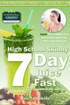 High School Skinny 7-Day Juice Fast Guide