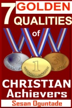 7 Golden Qualities Of Christian Achievers. How To Overcome Failure And Achieve Success