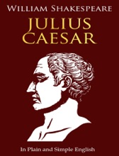 Julius Caesar - In Plain and Simple English (A Modern Translation and the Original Version)