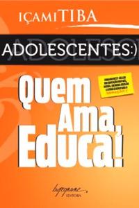 Adolescentes: Quem ama, educa! Book Cover