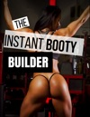 The Instant Booty Builder