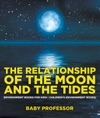 The Relationship Of The Moon And The Tides - Environment Books For Kids  Childrens Environment Books