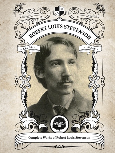 Robert Louis Stevenson - The Complete Works of Robert Louis Stevenson (Illustrated/Inline Footnotes)