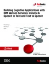 Building Cognitive Applications With IBM Watson Services Volume 6 Speech To Text And Text To Speech