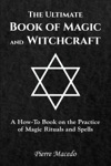 The Ultimate  Book Of Magic And Witchcraft A How-To Book On The Practice Of Magic Rituals And Spells