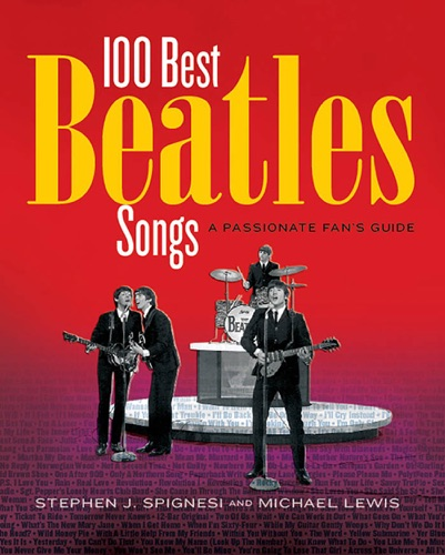 Michael Lewis & Stephen J. Spignesi - 100 Best Beatles Songs