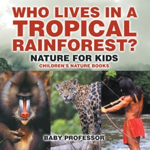 Who Lives in A Tropical Rainforest? Nature for Kids  Children's Nature Books