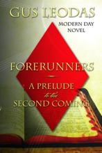 Forerunners: A Prelude To The Second Coming. Novel.