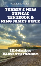 Torrey's New Topical Textbook And King James Bible