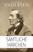 Hans Christian Andersen: Sämtliche Märchen (Illustriert)