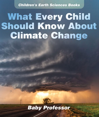 What Every Child Should Know About Climate Change  Children's Earth Sciences Books