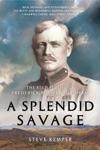 A Splendid Savage The Restless Life Of Frederick Russell Burnham