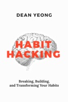 Habit Hacking: Breaking, Building, and Transforming Your Habits