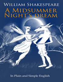 A Midsummer Nights Dream - In Plain and Simple English book