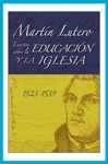 Martn Lutero Escritos Sobre La Educacin Y La Iglesia Martin Luthers Writings On Education And The Church
