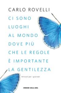 Ci sono luoghi al mondo dove più che le regole è importante la gentilezza di Carlo Rovelli Copertina del libro