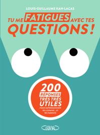 Tu me fatigues avec tes questions ! book
