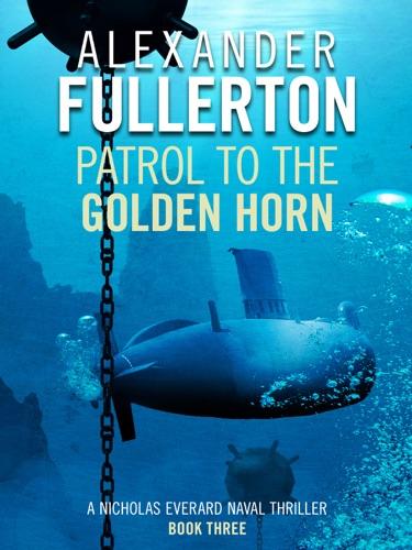 Alexander Fullerton - Patrol to the Golden Horn
