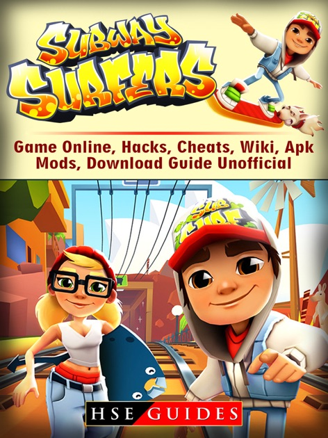 Subway Surfers Game Online, Hacks, Cheats, Wiki, Apk, Mods, Download Guide  Unofficial by HSE Guides on Apple Books