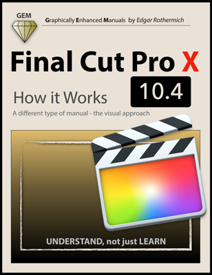 Final Cut Pro X 10.4 - How It Works - Edgar Rothermich book