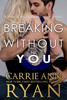 Carrie Ann Ryan - Breaking Without You artwork