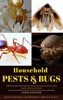 Household Pests & Bugs: Understand Pest Control And Learn How Natural Measures Can Be Used To Prevent, Control And Eliminate Common Household Pests Such As Ants, Bed Bugs And Cockroaches