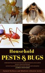 Household Pests  Bugs Understand Pest Control And Learn How Natural Measures Can Be Used To Prevent Control And Eliminate Common Household Pests Such As Ants Bed Bugs And Cockroaches