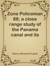 Zone Policeman 88 A Close Range Study Of The Panama Canal And Its Workers