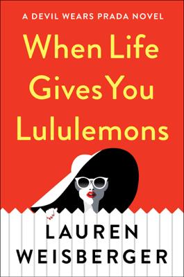 When Life Gives You Lululemons - Lauren Weisberger book