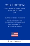 2013 Revisions To The Greenhouse Gas Reporting And Final Confidentiality Determinations - New Or Substantially Revised Data Elements US Environmental Protection Agency Regulation EPA 2018 Edition