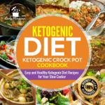 Ketogenic Diet- Ketogenic Crock Pot Cookbook: Easy and Healthy Ketogenic Diet Recipes for Your Slow Cooker