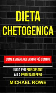 Dieta Chetogenica: Come evitare gli errori più comuni: Guida per principianti alla perdita di peso Libro Cover