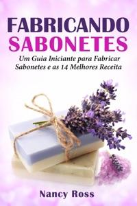 Fabricando Sabonetes: Um Guia Iniciante para Fabricar Sabonetes e as 14 Melhores Receitas Book Cover