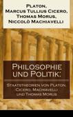 Philosophie und Politik: Staatstheorien von Platon, Cicero, Machiavelli und Thomas Morus