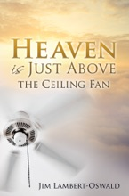 Heaven Is Just Above The Ceiling Fan
