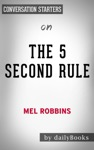 The 5 Second Rule Transform Your Life Work And Confidence With Everyday Courage By Mel Robbins  Conversation Starters
