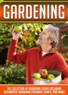 Gardening The Collection Of Gardening Guides Including Greenhouse GardeningPerennial Plants And More
