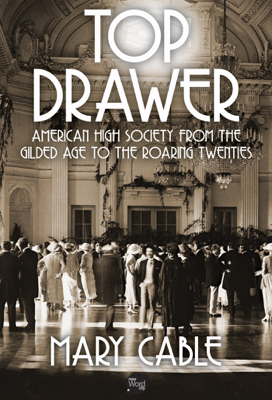 Top Drawer: American High Society from the Gilded Age to the Roaring Twenties - Mary Cable book