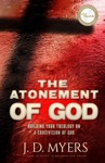 The Atonement Of God Building Your Theology On A Crucivision Of God